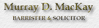 Murray D. MacKay - Barrister & Solicitor